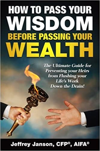 Book Cover Image - How to Pass your Wisdom Before Passing Your Wealth By Jeffrey Janson, CFP. Image of one hand passing a torch to another